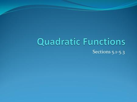 "Sections 5.1-5.3. What is a ""quadratic"" function?"