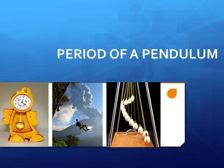 PERIOD OF A PENDULUM. PERIODIC MOTION  The motion which repeats itself after fixed time intervals is called periodic motion  The best example of periodic.