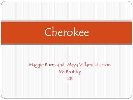 Maggie Burns and Maya Villamil-Lacson Ms.Brotsky 2B Cherokee.