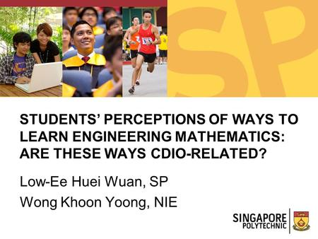 Low-Ee Huei Wuan, SP Wong Khoon Yoong, NIE STUDENTS' PERCEPTIONS OF WAYS TO LEARN ENGINEERING MATHEMATICS: ARE THESE WAYS CDIO-RELATED?