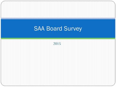 2015 SAA Board Survey. Raw Board Survey ResultsStrongly Agree AgreeDisagreeStrongly Disagree Don't Know Total Points Responses minus DKs Average Score.