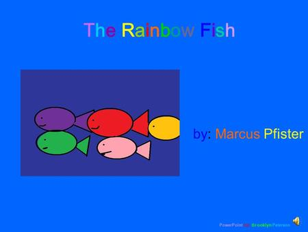 The Rainbow Fish PowerPoint by: Brooklyn Peterson by: Marcus Pfister.