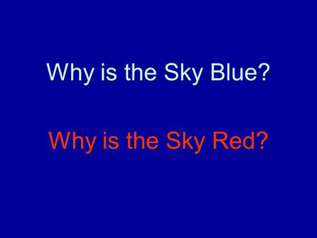 Why is the Sky Blue? Why is the Sky Red?.
