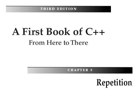 A First Book of C++: From Here To There, Third Edition2 Objectives You should be able to describe: The while Statement cin within a while Loop The for.