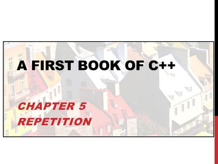 A FIRST BOOK OF C++ CHAPTER 5 REPETITION. OBJECTIVES In this chapter, you will learn about: The while Statement Interactive while Loops The for Statement.