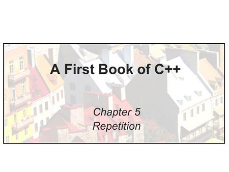 A First Book of C++ Chapter 5 Repetition.