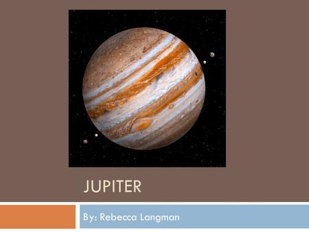 JUPITER By: Rebecca Langman. Jupiter's Symbol Jupiter's Origins  Named after the Roman god of the sky and the heavens, Jupiter.  This is because of.
