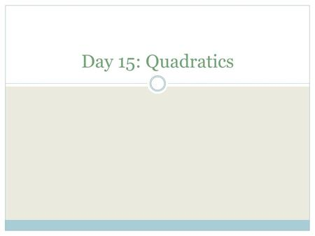 Day 15: Quadratics. 1. Which ordered pair represents one of the roots of the function f(x) = 2x 2 + 3x − 20? F (− 5/2, 0) H (−5, 0) G(−4, 0) J (−20, 0)