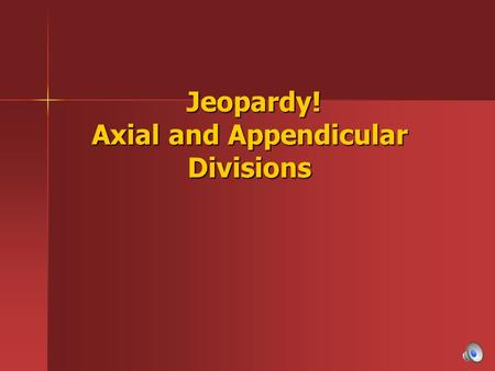 Jeopardy! Axial and Appendicular Divisions Jeopardy! Axial and Appendicular Divisions.