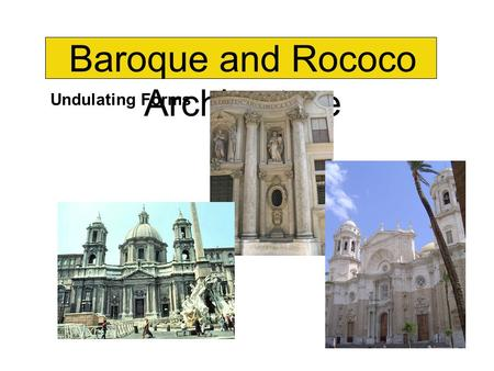 Baroque and Rococo Architecture Undulating Forms.