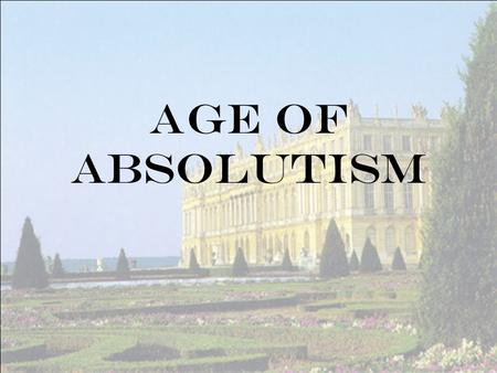 Age of Absolutism. Positives and Strengths of Absolute Monarchies 1. Efficient & Stable- decisions are made quickly and decisively & the ruler stays the.