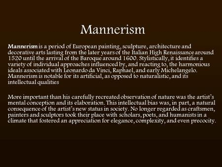 Mannerism Mannerism is a period of European painting, sculpture, architecture and decorative arts lasting from the later years of the Italian High Renaissance.