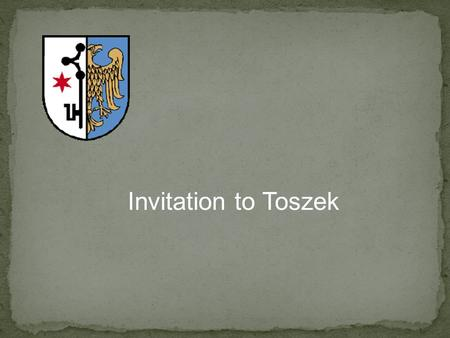 Invitation to Toszek. Once upon a time there was a Prince who went hunting. He took his favorite dog Toszek with him. In the forest he was attacked by.