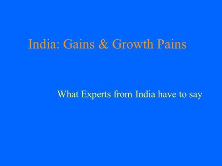 India: Gains & Growth Pains What Experts from India have to say.