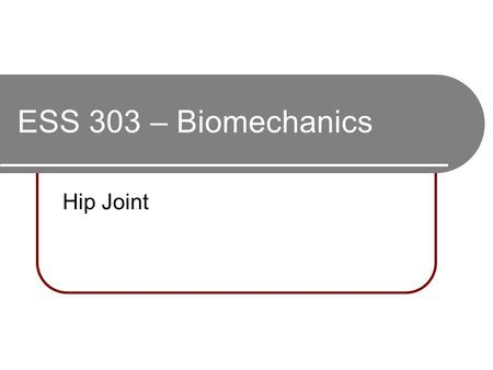 ESS 303 – Biomechanics Hip Joint. ♀/♂ Differences (Women) Entire pelvic girdle tilted forward Bones thinner and lighter Greater distance between greater-