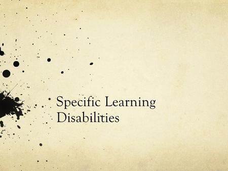 Specific Learning Disabilities. Specific LD's https://www.youtube.com/embed/_3ONz6TaKIk.