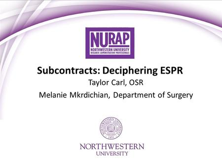 Subcontracts: Deciphering ESPR Taylor Carl, OSR Melanie Mkrdichian, Department of Surgery.