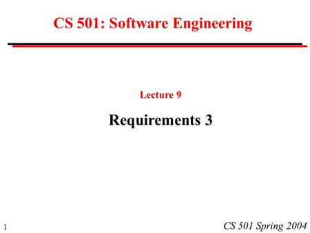 1 CS 501 Spring 2004 CS 501: Software Engineering Lecture 9 Requirements 3.