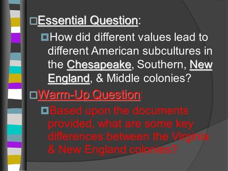  Essential Question  Essential Question: ChesapeakeNew England  How did different values lead to different American subcultures in the Chesapeake, Southern,