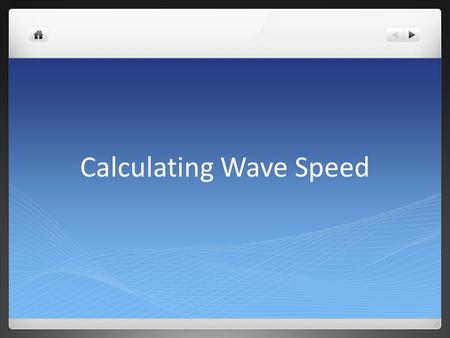 Calculating Wave Speed. The Speed of Waves The speed that a wave travels at depends on two things, the frequency of the wave f (how many in a second)