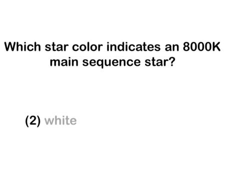 Which star color indicates an 8000K main sequence star? (1) blue (3) yellow (2) white (4) red.