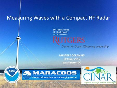 Mr. Robert Forney Dr. Hugh Roarty Dr. Scott Glenn Measuring Waves with a Compact HF Radar MTS/IEEE OCEANS15 October 2015 Washington DC.