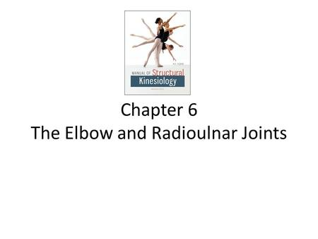Chapter 6 The Elbow and Radioulnar Joints 6-1. The Elbow & Radioulnar Joints Most upper extremity movements involve the elbow & radioulnar joints Usually.
