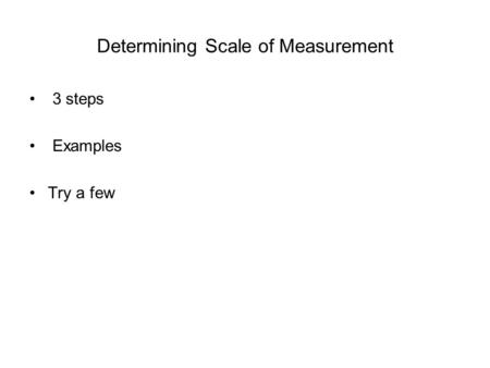 Determining Scale of Measurement 3 steps Examples Try a few.