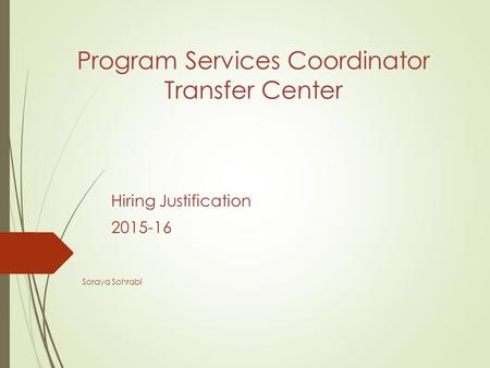 Program Services Coordinator Transfer Center Hiring Justification 2015-16 Soraya Sohrabi.
