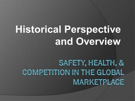 Historical Perspective and Overview. Competitiveness Defined  Competitiveness - the ability to consistently succeed and prosper in the marketplace whether.