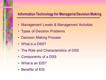 Management Levels & Management Activities Types of Decision Problems Decision Making Process What is a DSS? The Role and Characteristics of DSS Components.