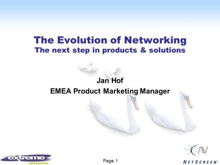 Page: 1 The Evolution of Networking The next step in products & solutions Jan Hof EMEA Product Marketing Manager.