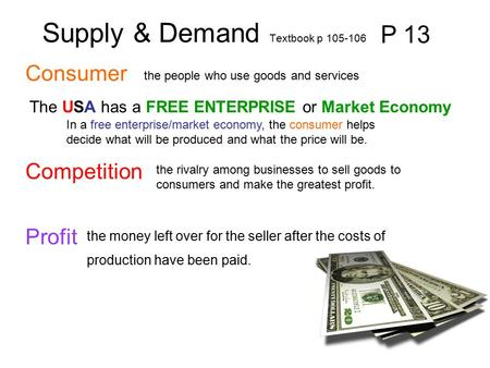 Consumer Supply & Demand Textbook p 105-106 P 13 the people who use goods and services The USA has a FREE ENTERPRISE or Market Economy In a free enterprise/market.