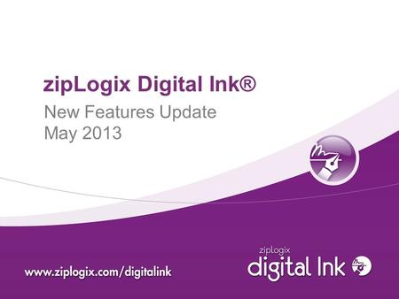 ZipLogix Digital Ink® New Features Update May 2013.