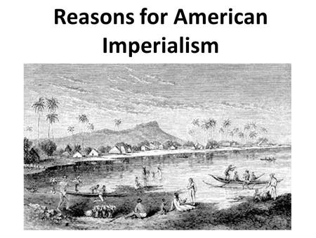 Reasons for American Imperialism. America: What is different?