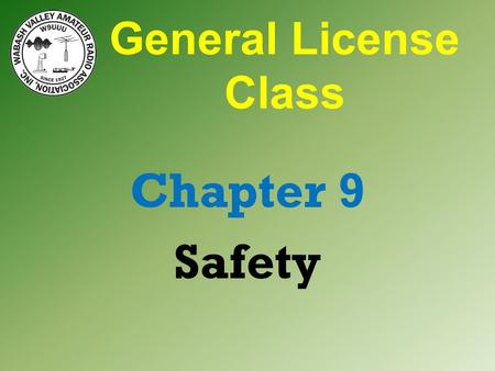 General License Class Chapter 9 Safety. Basic Safety Install a master ON/OFF switch for station & workbench. Located away from station & workbench. Clearly.