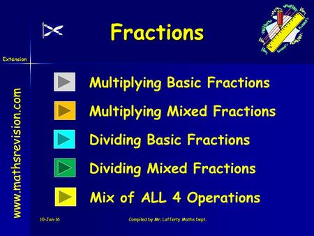 Www.mathsrevision.com Extension 10-Jan-16Compiled by Mr. Lafferty Maths Dept. Fractions www.mathsrevision.com Multiplying Basic Fractions Dividing Basic.