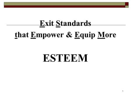 1 Exit Standards that Empower & Equip More ESTEEM.