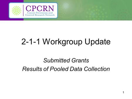 2-1-1 Workgroup Update Submitted Grants Results of Pooled Data Collection 1.
