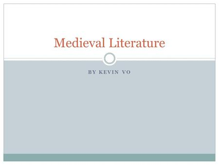 BY KEVIN VO Medieval Literature. What does Medieval Literature Consist of? Fairy Enchantments, giants, dragons, wizards, and sorceresses And later prose.