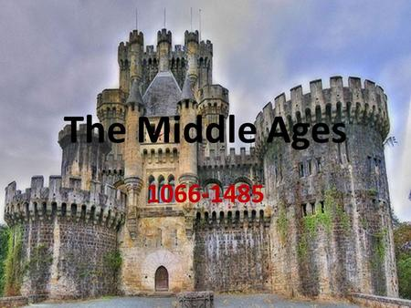 The Middle Ages 1066-1485. I. The Normans A. Led by William the Conqueror B. Defeat Anglo-Saxons in 1066 C. Bring to England: 1. French language 2. Social.