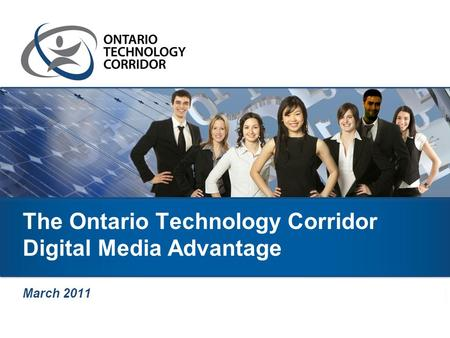 The Ontario Technology Corridor Digital Media Advantage March 2011.