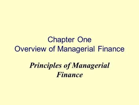 Chapter One Overview of Managerial Finance Principles of Managerial Finance.