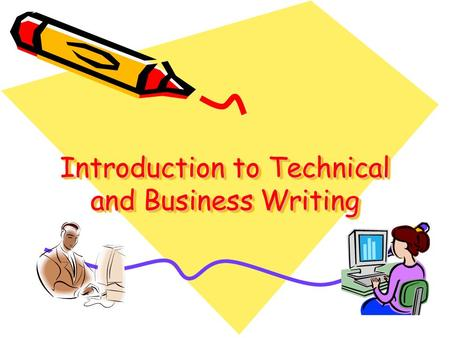 Introduction to Technical and Business Writing. 2 What is Technical Writing? Taking complicated subject matter and transforming it into easy-to-understand.
