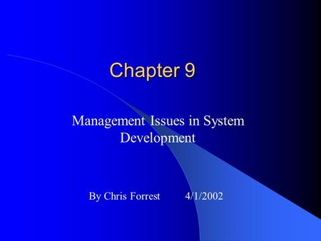 Chapter 9 Management Issues in System Development By Chris Forrest 4/1/2002.
