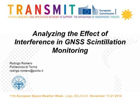 Analyzing the Effect of Interference in GNSS Scintillation Monitoring Rodrigo Romero Politecnico di Torino 11th European Space.