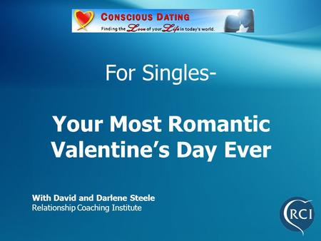 For Singles- Your Most Romantic Valentine's Day Ever With David and Darlene Steele Relationship Coaching Institute.