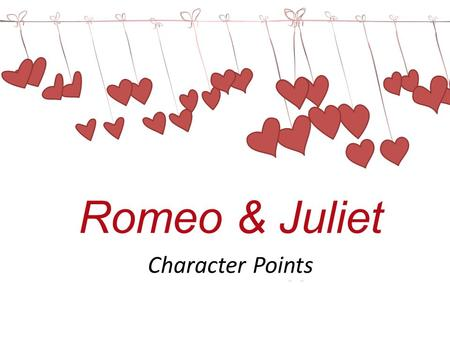 Romeo & Juliet Character Points To type your own greeting: