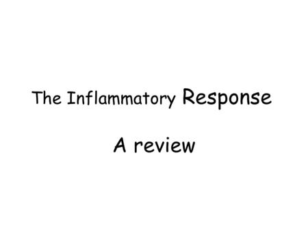 The Inflammatory Response A review. The 3 Lines of Defense FIRST line: Barrier protection – non-specific (treats each pathogen the same) – acts to prevent.