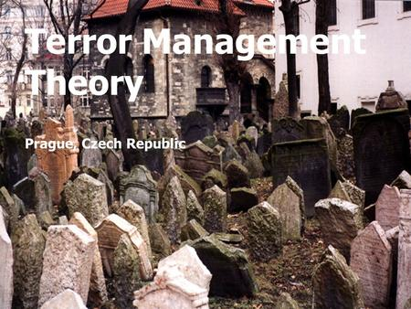 Terror Management Theory Prague, Czech Republic. TMT and Existential Psychology Existential psychology began in reaction to Freud's theories Both Freudian.